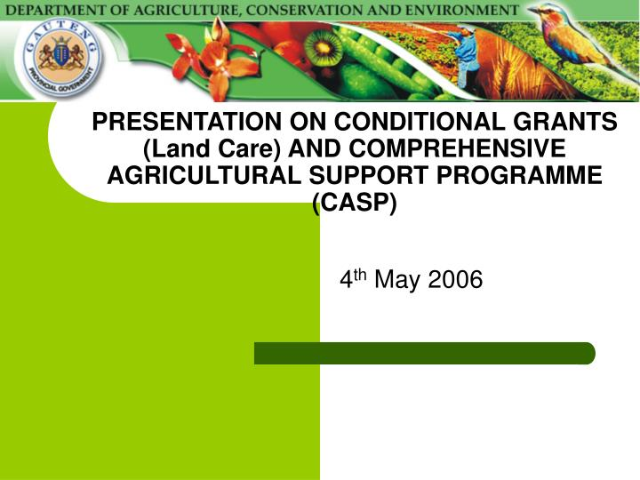 presentation on conditional grants land care and comprehensive agricultural support programme casp n.