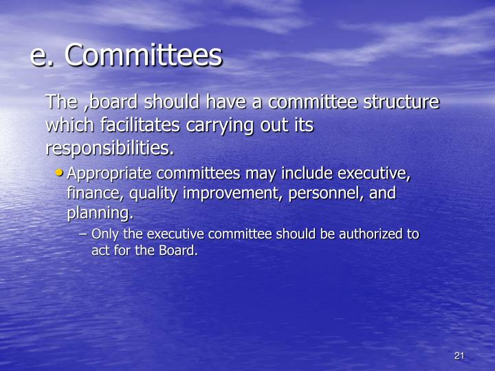 The ,board should have a committee structure which facilitates carrying out its responsibilities.