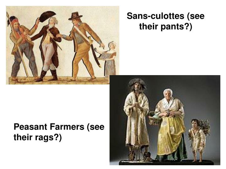 Sans-culottes (see their pants?)
