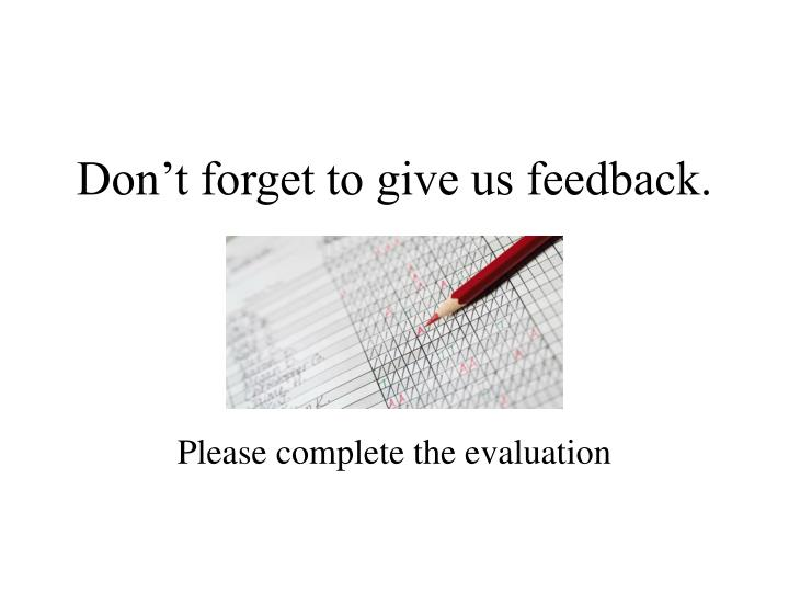 Don't forget to give us feedback.
