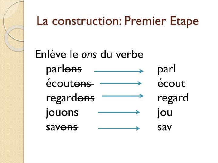 La construction: Premier