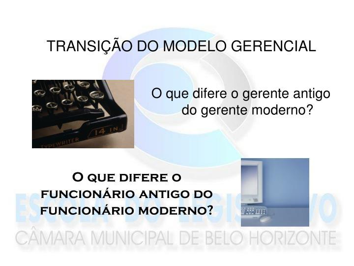 TRANSIÇÃO DO MODELO GERENCIAL