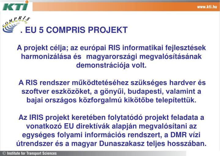 A projekt célja; az európai RIS informatikai fejlesztések harmonizálása és magyarországi megvalósításának demonstrációja volt.