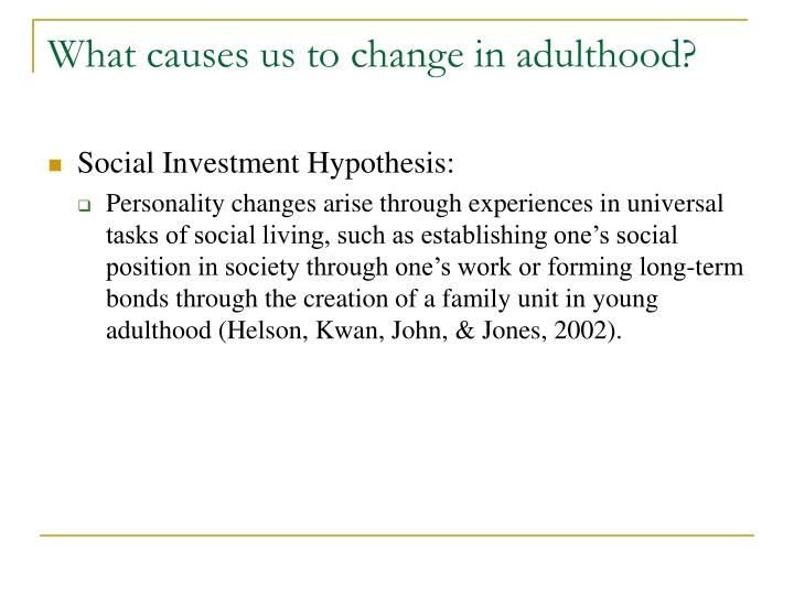 What causes us to change in adulthood?