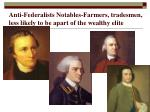 anti federalists notables farmers tradesmen less likely to be apart of the wealthy elite