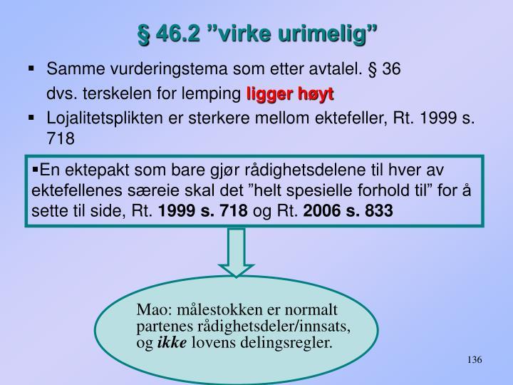 "§ 46.2 ""virke urimelig"""