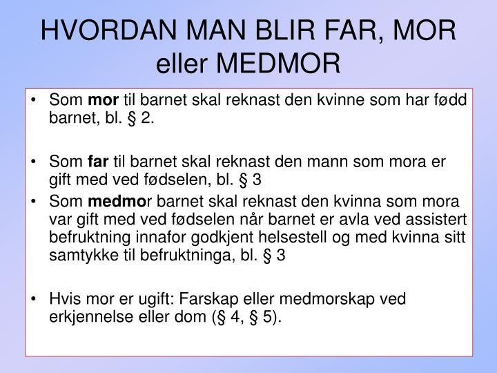 HVORDAN MAN BLIR FAR, MOR eller MEDMOR