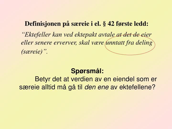 Definisjonen på særeie i el. § 42 første ledd: