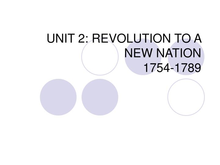 unit 2 revolution to a new nation 1754 1789 n.