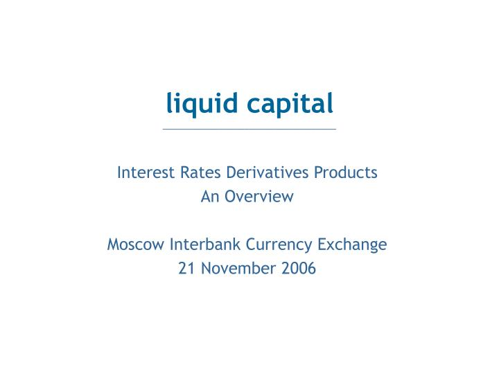 interest rates derivatives products an overview moscow interbank currency exchange 21 november 2006 n.