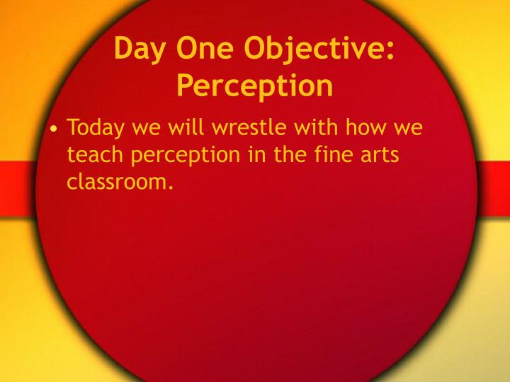 Day One Objective: Perception