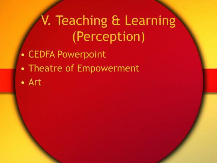 V. Teaching & Learning (Perception)