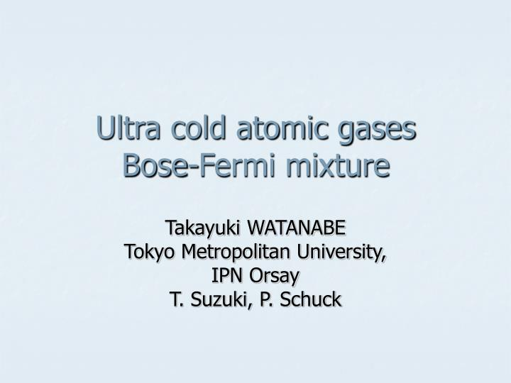 ultra cold atomic gases bose fermi mixture n.