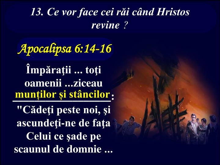 13. Ce vor face cei răi când Hristos revine