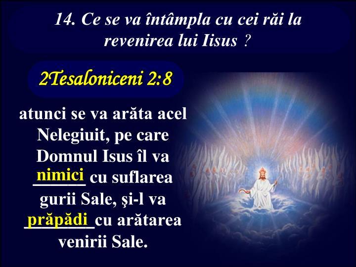 14. Ce se va întâmpla cu cei răi la revenirea lui Iisus