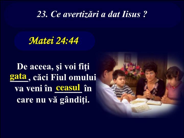 23. Ce avertizări a dat Iisus ?