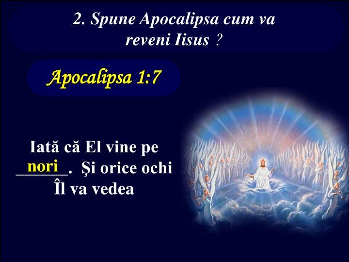 2. Spune Apocalipsa cum va  reveni Iisus