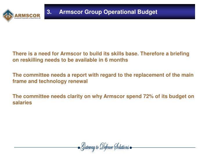 There is a need for Armscor to build its skills base. Therefore a briefing on reskilling needs to be available in 6 months