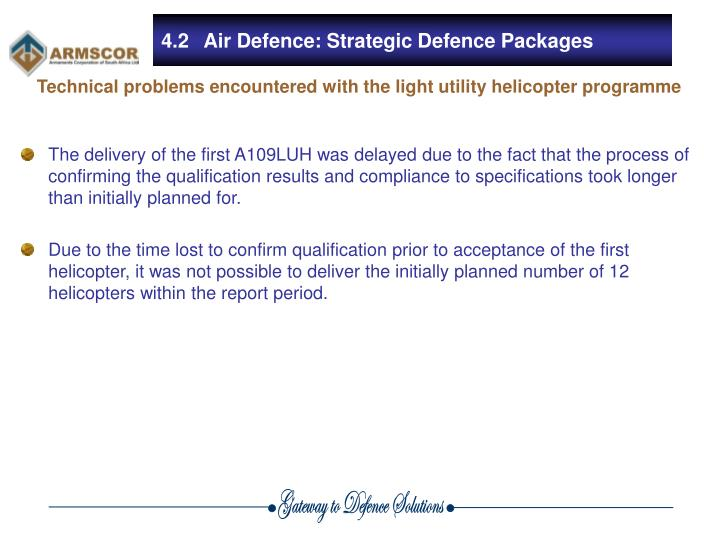 The delivery of the first A109LUH was delayed due to the fact that the process of confirming the qualification results and compliance to specifications took longer than initially planned for.