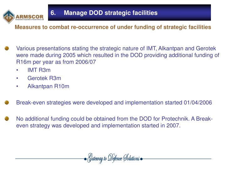 Various presentations stating the strategic nature of IMT, Alkantpan and Gerotek were made during 2005 which resulted in the DOD providing additional funding of R16m per year as from 2006/07