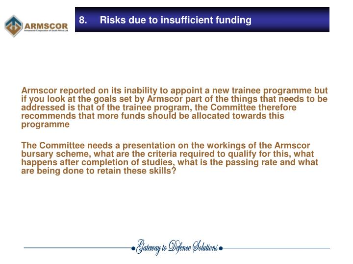 Armscor reported on its inability to appoint a new trainee programme but if you look at the goals set by Armscor part of the things that needs to be addressed is that of the trainee program, the Committee therefore recommends that more funds should be allocated towards this programme