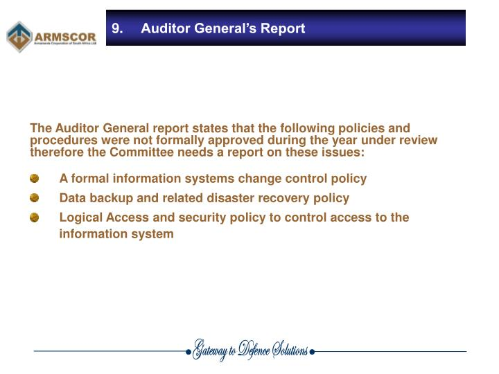 The Auditor General report states that the following policies and procedures were not formally approved during the year under review therefore the Committee needs a report on these issues:
