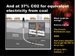 and at 37 co2 for equivalent electricity from coal