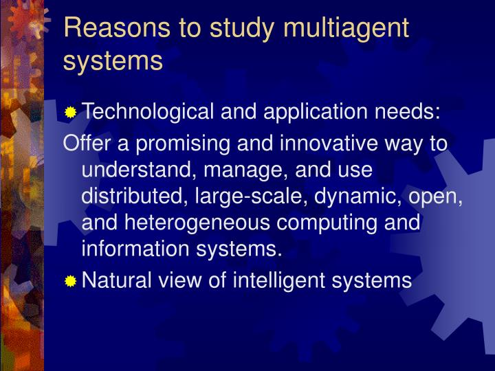 Reasons to study multiagent systems