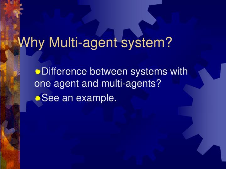 Why Multi-agent system?