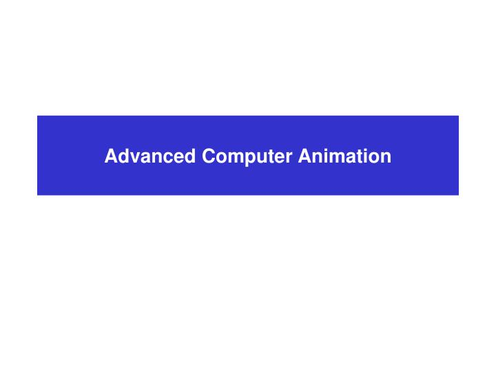 Advanced computer animation