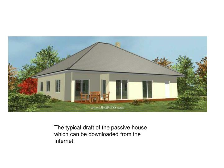 The typical draft of the passive house which can be downloaded from the Internet
