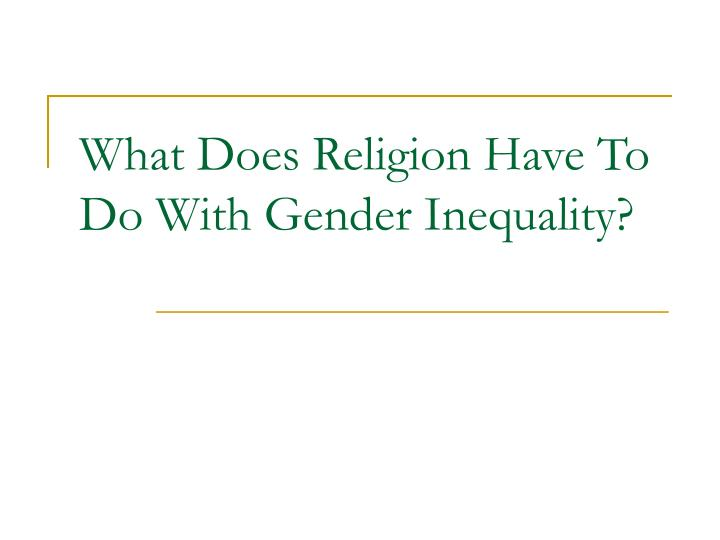 What Does Religion Have To Do With Gender Inequality?