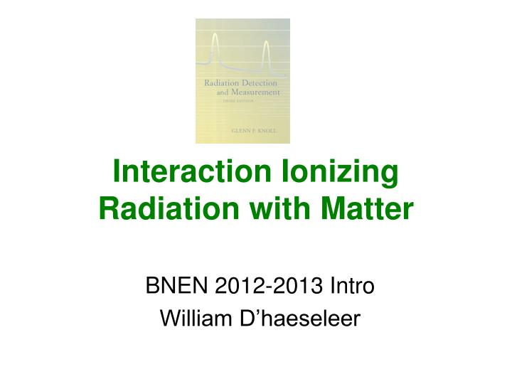 interaction ionizing radiation with matter n.