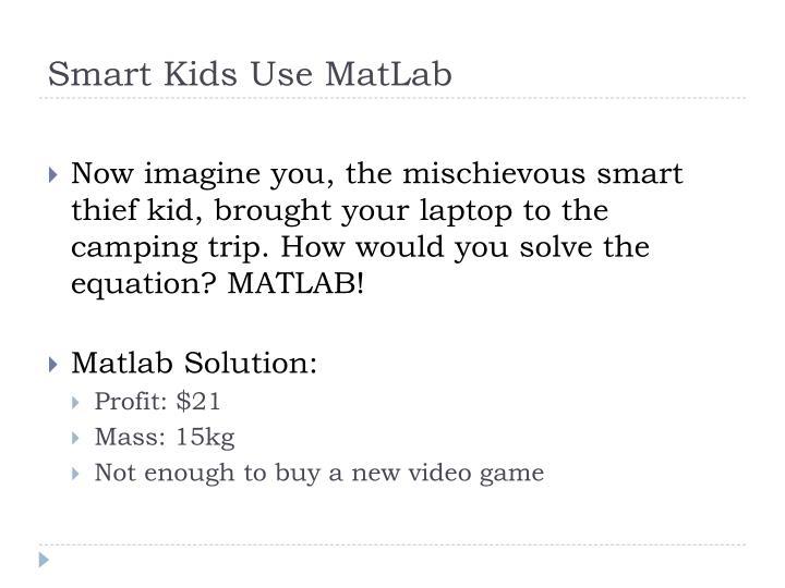 Smart Kids Use MatLab