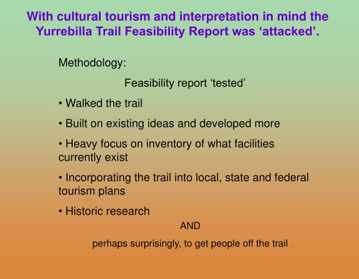 With cultural tourism and interpretation in mind the Yurrebilla Trail Feasibility Report was 'attacked'.