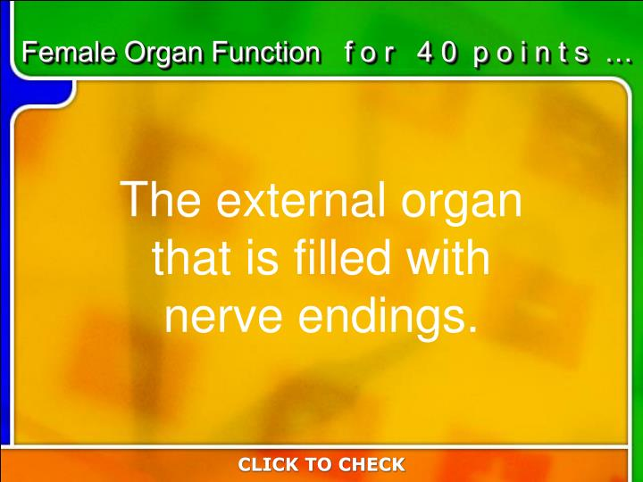 Female Organ Function   f o r   4 0  p o i n t s  …