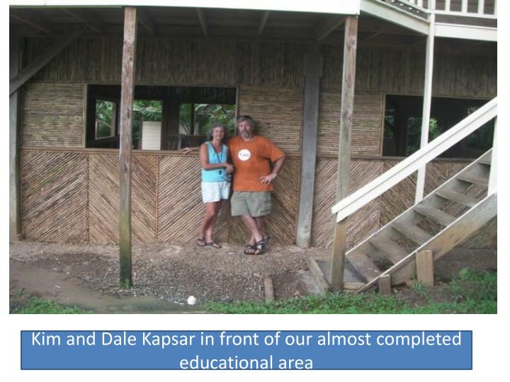 Kim and Dale Kapsar in front of our almost completed educational area