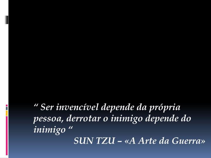 """"""" Ser invencível depende da própria pessoa, derrotar o inimigo depende do inimigo """""""
