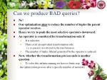 can we produce bad queries