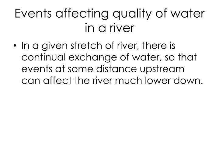 Events affecting quality of water in a river