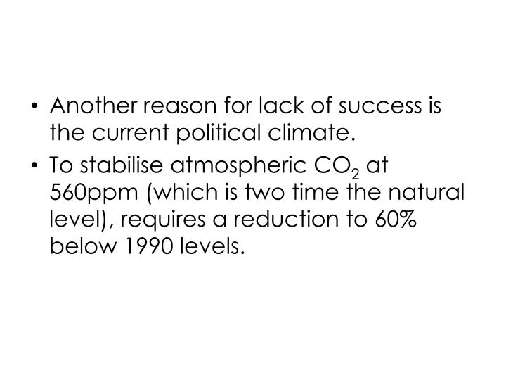 Another reason for lack of success is the current political climate.