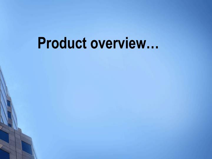 Product overview…