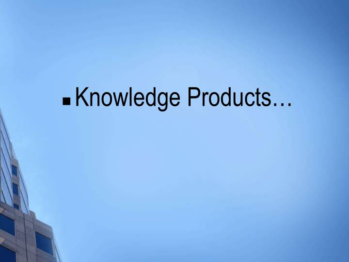 Knowledge Products…