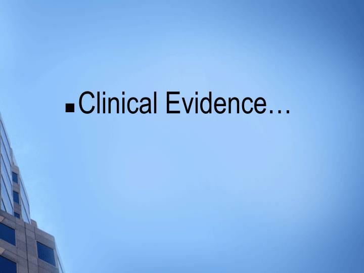 Clinical Evidence…