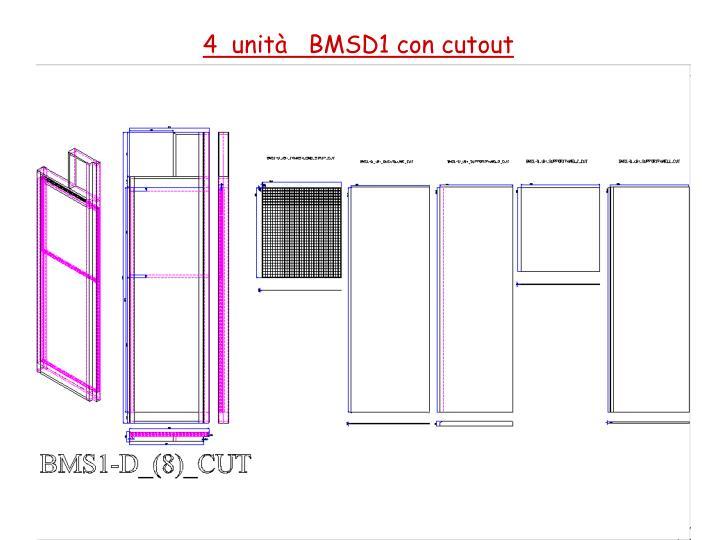 4  unità   BMSD1 con cutout