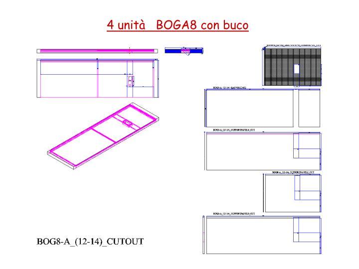 4 unità   BOGA8 con buco