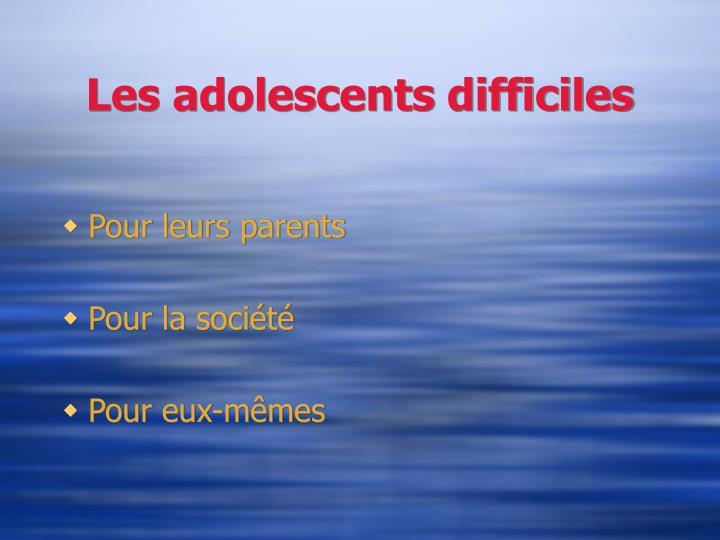 Les adolescents difficiles