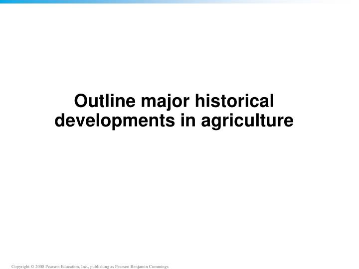 Outline major historical developments in agriculture