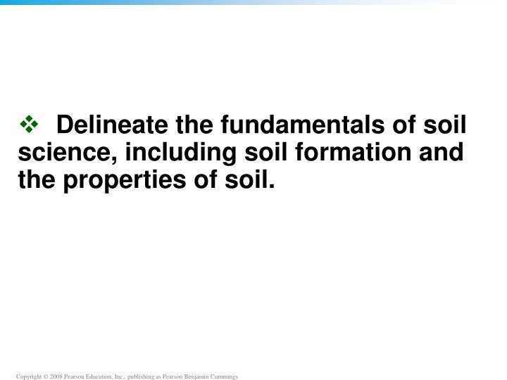 Delineate the fundamentals of soil science, including soil formation and the properties of soil.