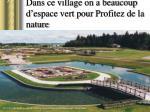 dans ce village on a beaucoup d espace vert pour profitez de la nature